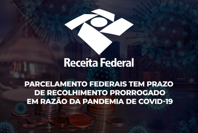 Parcelamentos Federais tem prazo de recolhimento prorrogado em razão da pandemia de Covid-19